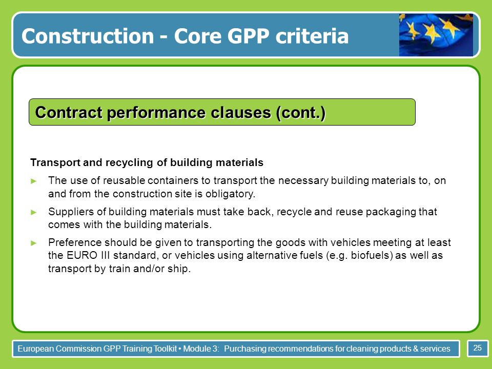 European Commission GPP Training Toolkit Module 3: Purchasing recommendations for cleaning products & services 25 Transport and recycling of building