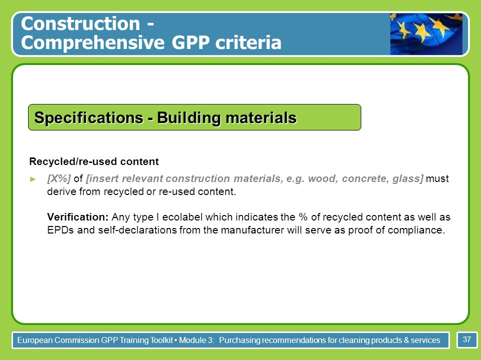 European Commission GPP Training Toolkit Module 3: Purchasing recommendations for cleaning products & services 37 Recycled/re-used content [X%] of [in