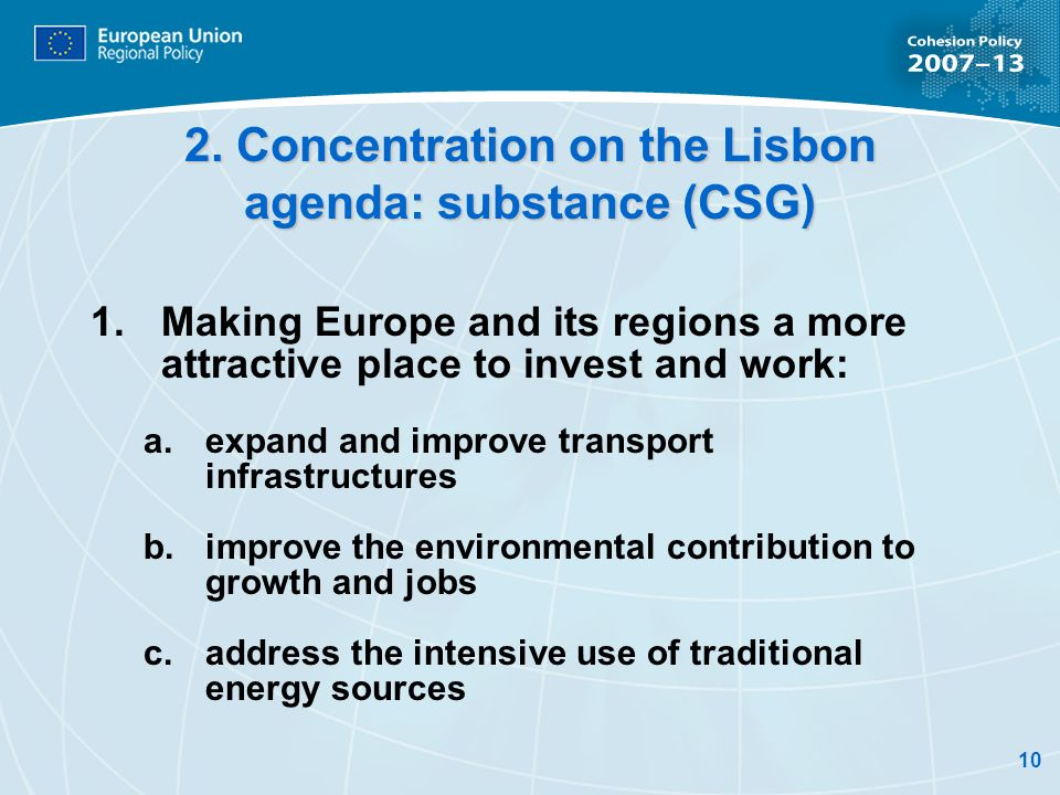 10 2. Concentration on the Lisbon agenda: substance (CSG) 1.Making Europe and its regions a more attractive place to invest and work: a.expand and imp