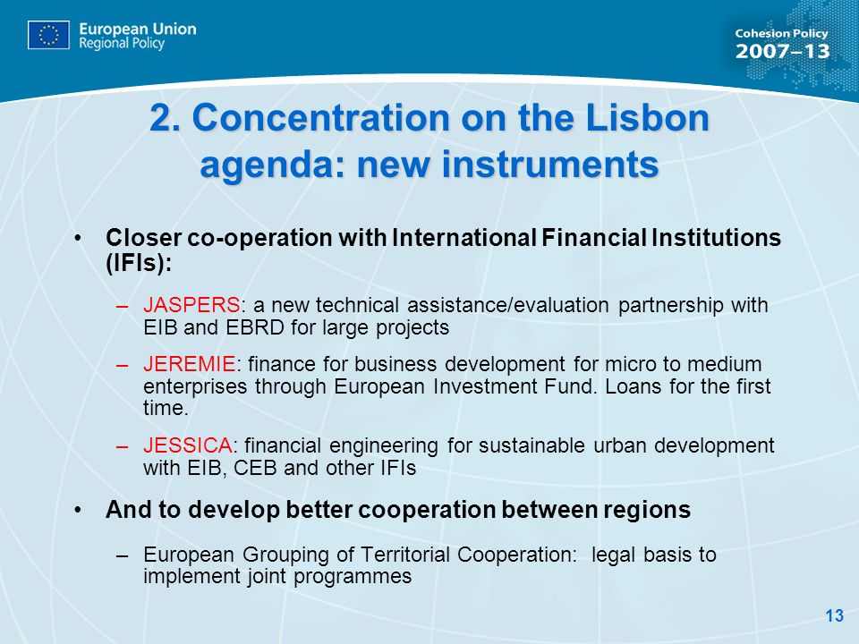 13 2. Concentration on the Lisbon agenda: new instruments Closer co-operation with International Financial Institutions (IFIs): –JASPERS: a new techni