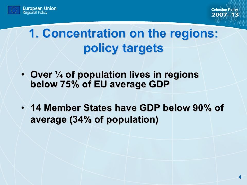 4 1. Concentration on the regions: policy targets Over ¼ of population lives in regions below 75% of EU average GDPOver ¼ of population lives in regio