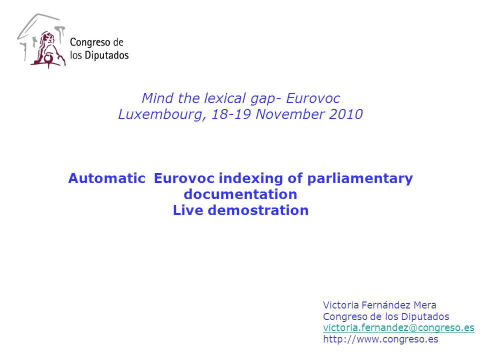 Mind the lexical gap- Eurovoc Luxembourg, 18-19 November 2010 Automatic Eurovoc indexing of parliamentary documentation Live demostration Victoria Fer