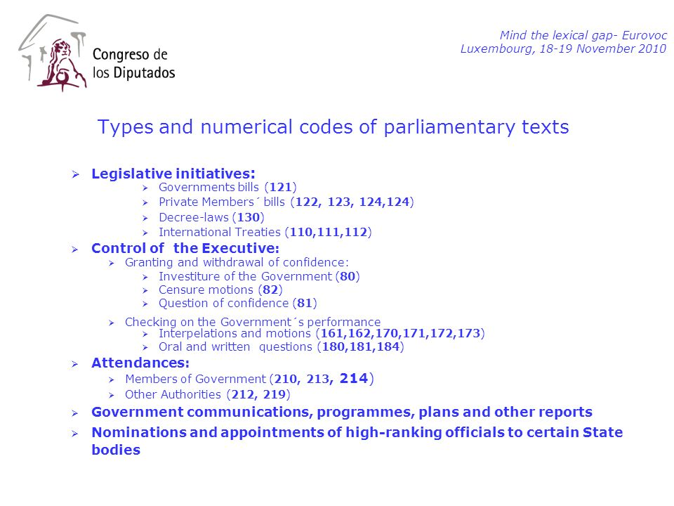 Types and numerical codes of parliamentary texts Legislative initiatives : Governments bills (121) Private Members´ bills (122, 123, 124,124) Decree-l
