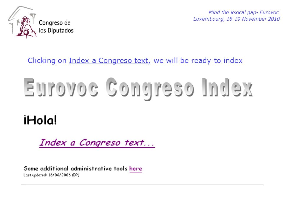 Clicking on Index a Congreso text, we will be ready to index Mind the lexical gap- Eurovoc Luxembourg, 18-19 November 2010