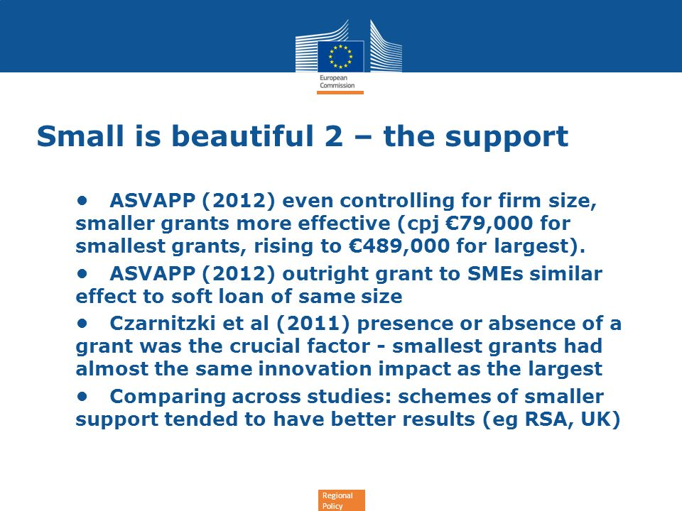 Regional Policy Small is beautiful 2 – the support ASVAPP (2012) even controlling for firm size, smaller grants more effective (cpj 79,000 for smalles