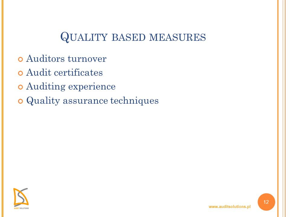 www.auditsolutions.pl 12 Q UALITY BASED MEASURES Auditors turnover Audit certificates Auditing experience Quality assurance techniques