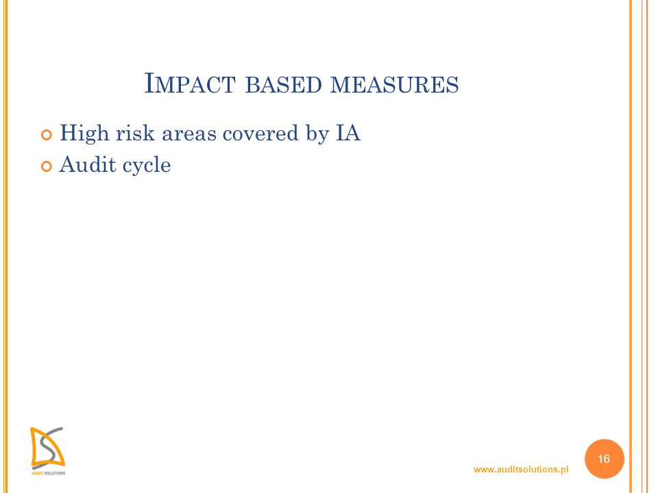 www.auditsolutions.pl 16 I MPACT BASED MEASURES High risk areas covered by IA Audit cycle