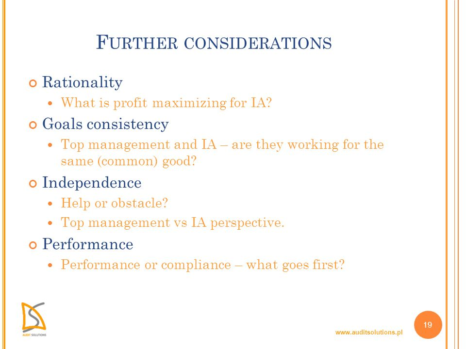 www.auditsolutions.pl 19 F URTHER CONSIDERATIONS Rationality What is profit maximizing for IA? Goals consistency Top management and IA – are they work