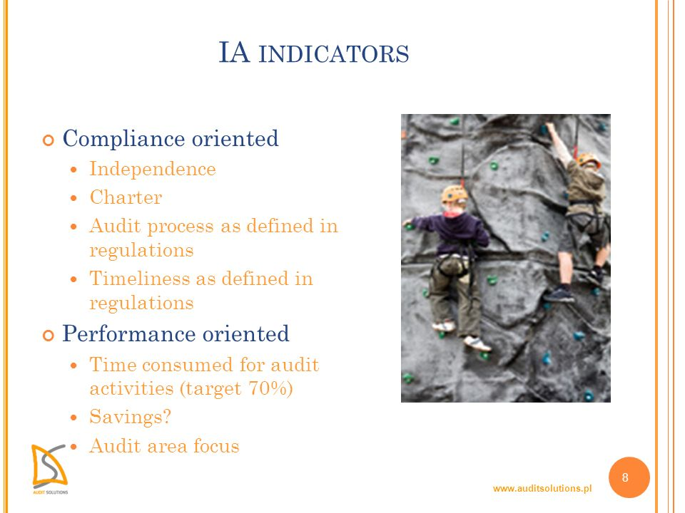 www.auditsolutions.pl 8 IA INDICATORS Compliance oriented Independence Charter Audit process as defined in regulations Timeliness as defined in regula