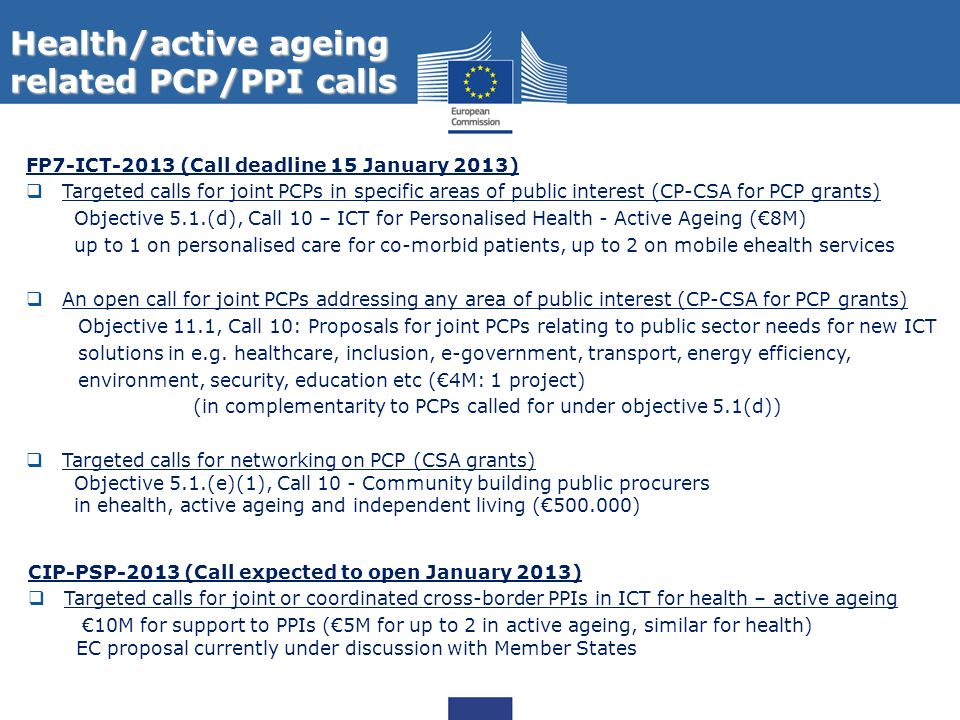 Health/active ageing related PCP/PPI calls FP7-ICT-2013 (Call deadline 15 January 2013) Targeted calls for joint PCPs in specific areas of public inte