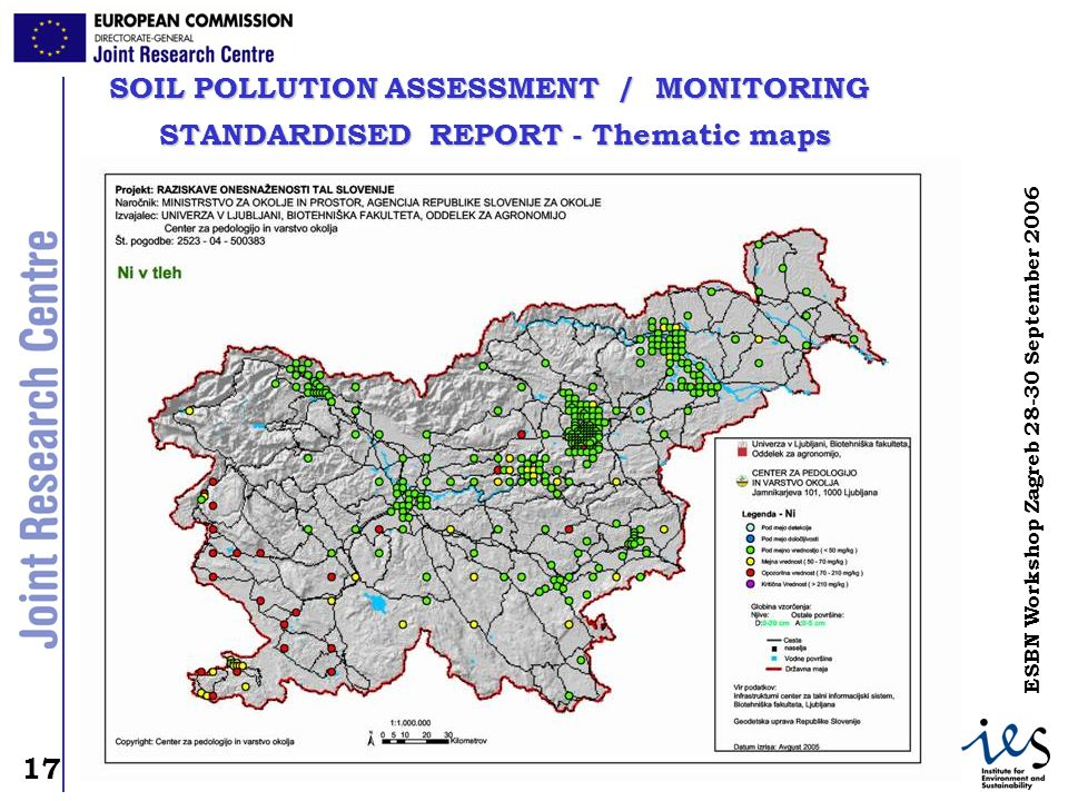 17 ESBN Workshop Zagreb September 2006 SOIL POLLUTION ASSESSMENT / MONITORING STANDARDISED REPORT - Thematic maps STANDARDISED REPORT - Thematic maps