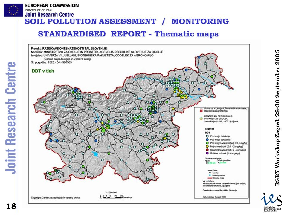 18 ESBN Workshop Zagreb September 2006 SOIL POLLUTION ASSESSMENT / MONITORING STANDARDISED REPORT - Thematic maps STANDARDISED REPORT - Thematic maps
