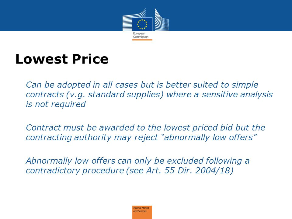 Lowest Price Can be adopted in all cases but is better suited to simple contracts (v.g. standard supplies) where a sensitive analysis is not required