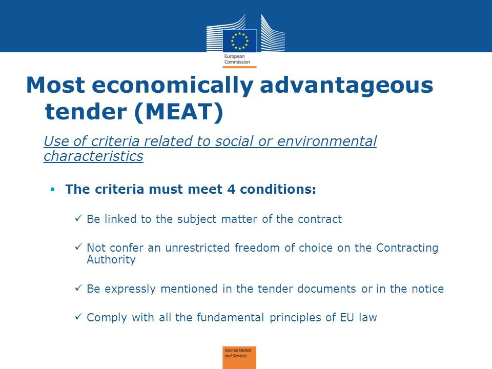 Most economically advantageous tender (MEAT) Use of criteria related to social or environmental characteristics The criteria must meet 4 conditions: B