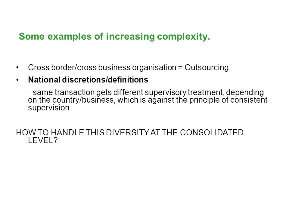 Some examples of increasing complexity. Cross border/cross business organisation = Outsourcing. National discretions/definitions - same transaction ge