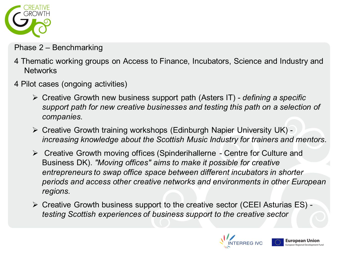 Phase 2 – Benchmarking 4 Thematic working groups on Access to Finance, Incubators, Science and Industry and Networks 4 Pilot cases (ongoing activities