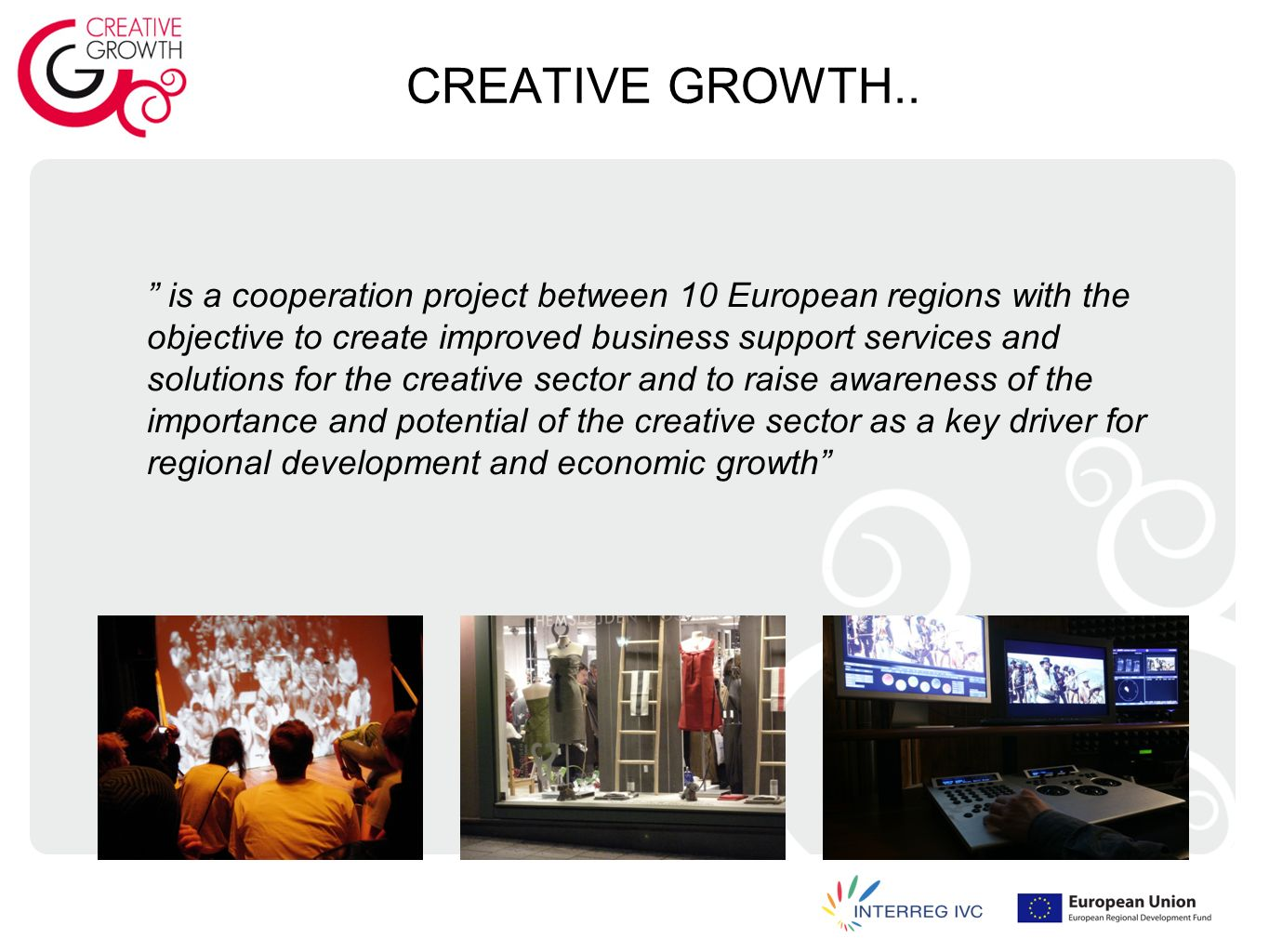 CREATIVE GROWTH.. is a cooperation project between 10 European regions with the objective to create improved business support services and solutions f