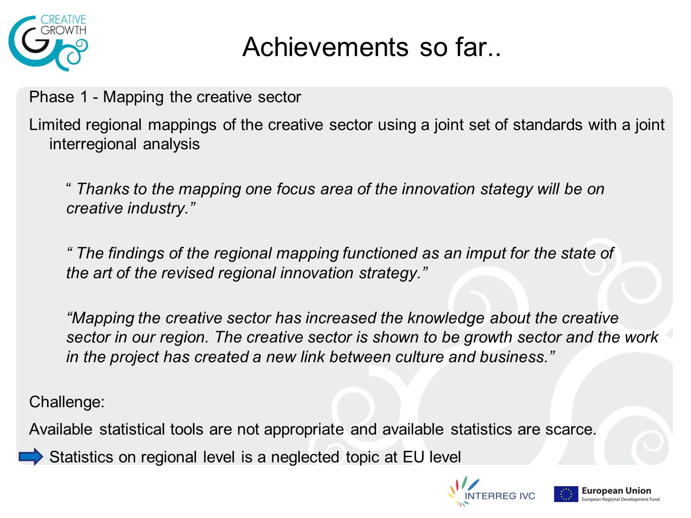 Phase 2 – Benchmarking 4 Thematic working groups on Access to Finance, Incubators, Science and Industry and Networks 4 Pilot cases (ongoing activities) Creative Growth new business support path (Asters IT) - defining a specific support path for new creative businesses and testing this path on a selection of companies.