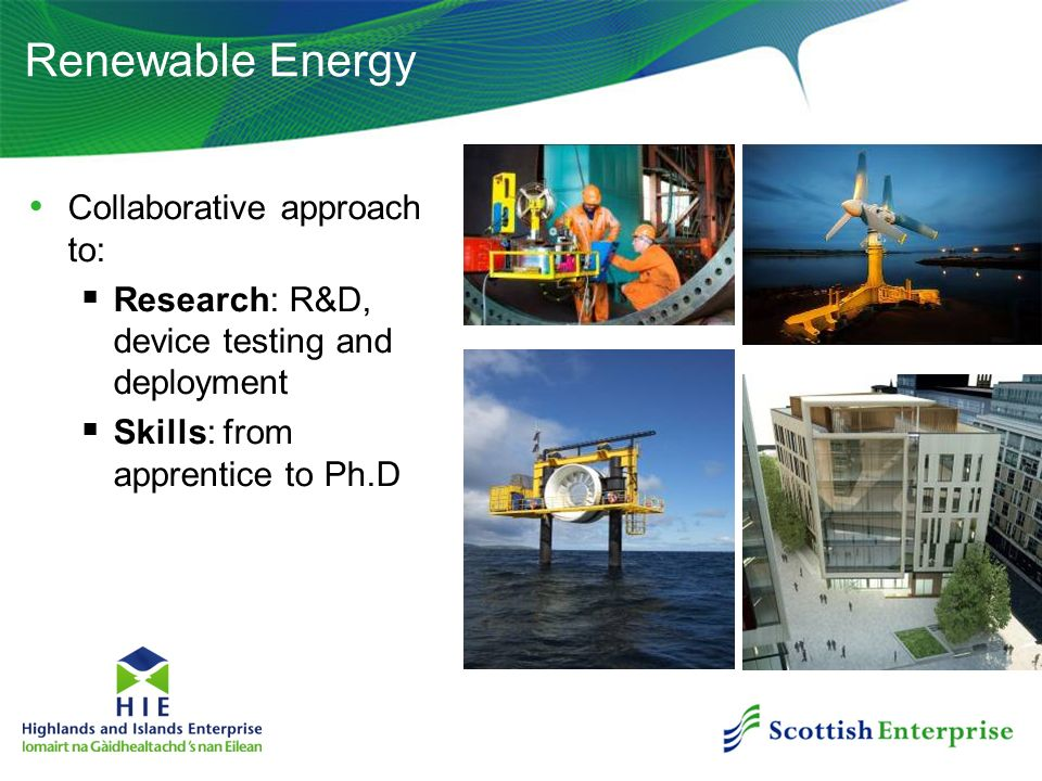 Renewable Energy Collaborative approach to: Research: R&D, device testing and deployment Skills: from apprentice to Ph.D