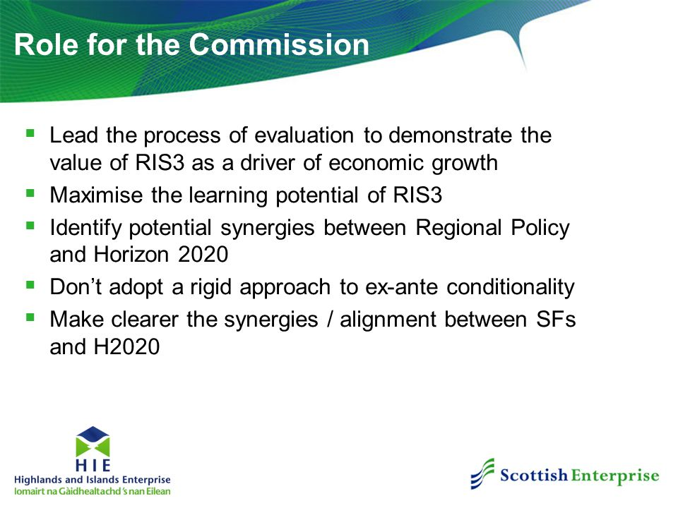 Role for the Commission Lead the process of evaluation to demonstrate the value of RIS3 as a driver of economic growth Maximise the learning potential