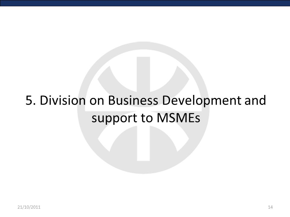 5. Division on Business Development and support to MSMEs 1421/10/2011