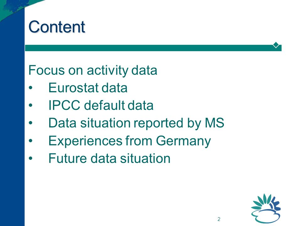 2 Content Focus on activity data Eurostat data IPCC default data Data situation reported by MS Experiences from Germany Future data situation
