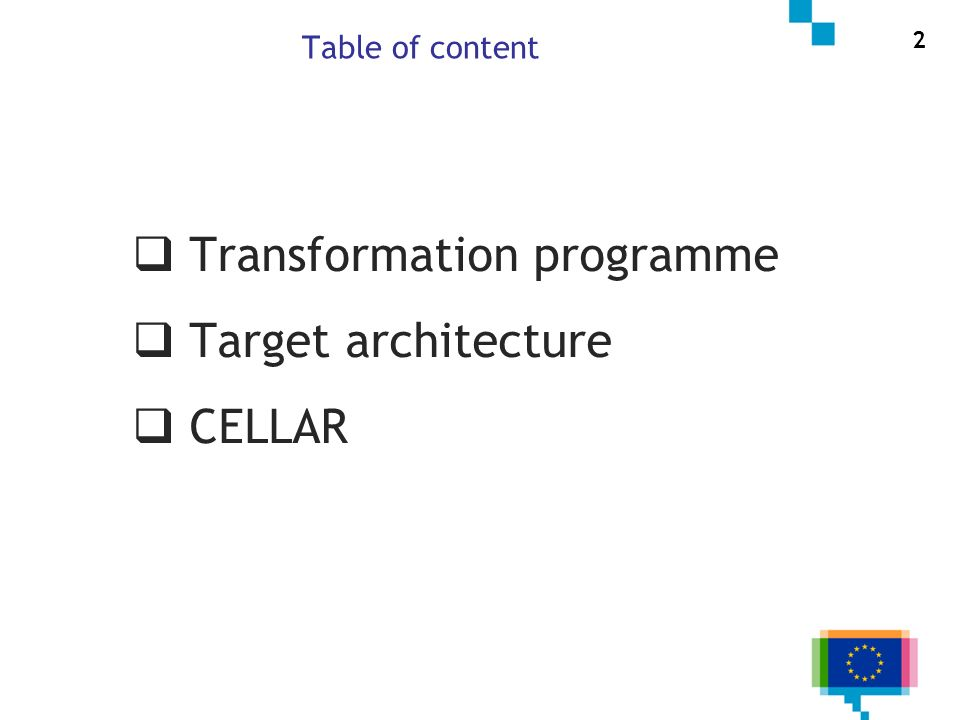 Transformation programme Target architecture CELLAR Table of content 2