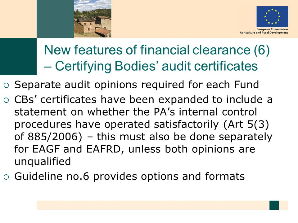 New features of financial clearance (6) – Certifying Bodies audit certificates Separate audit opinions required for each Fund CBs certificates have be