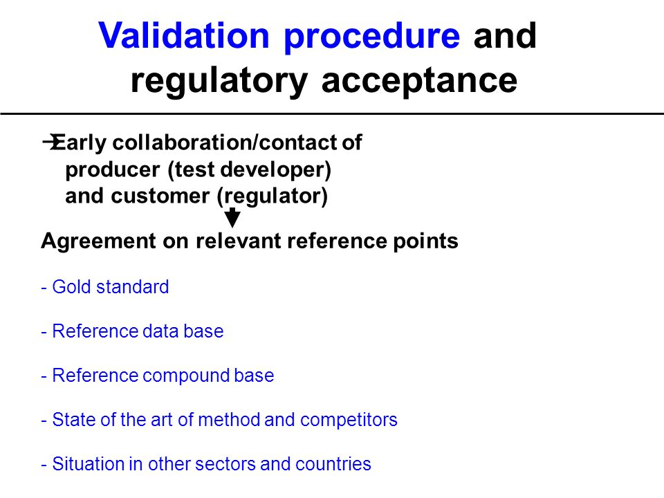 Validation procedure and regulatory acceptance Early collaboration/contact of producer (test developer) and customer (regulator) Agreement on relevant