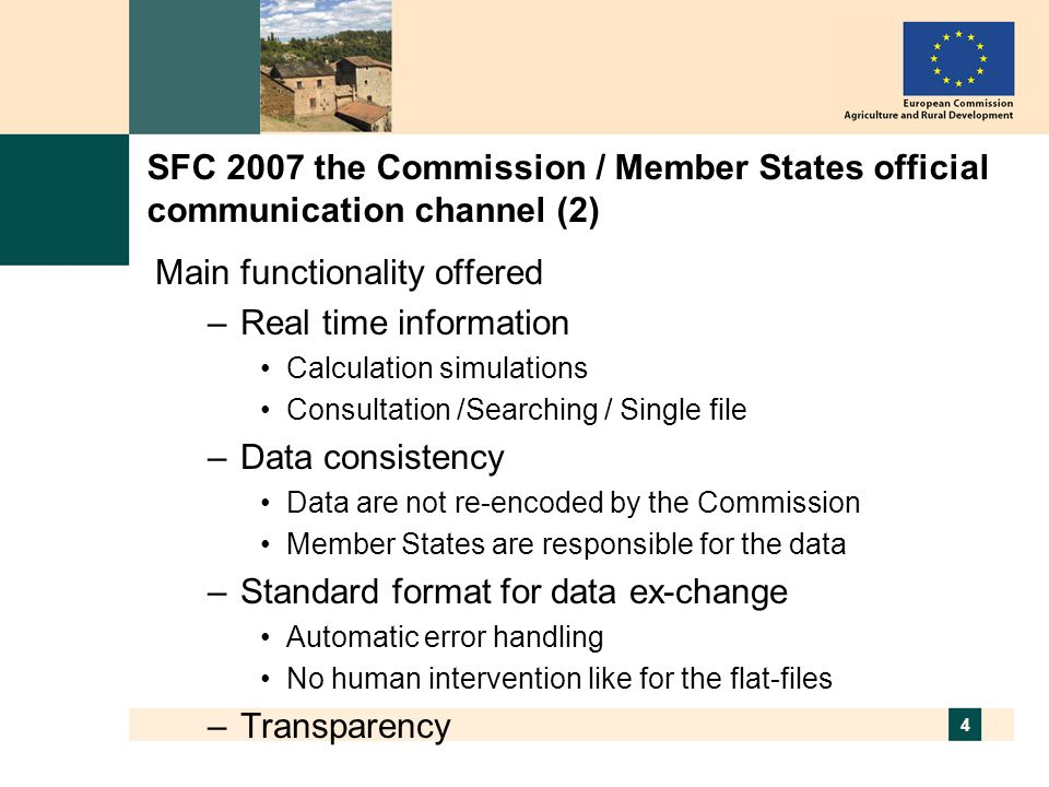 4 SFC 2007 the Commission / Member States official communication channel (2) Main functionality offered –Real time information Calculation simulations Consultation /Searching / Single file –Data consistency Data are not re-encoded by the Commission Member States are responsible for the data –Standard format for data ex-change Automatic error handling No human intervention like for the flat-files –Transparency