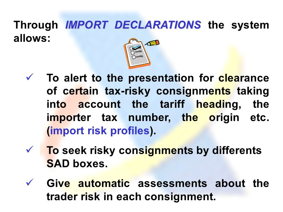 IMPORT DECLARATIONS Through IMPORT DECLARATIONS the system allows: To alert to the presentation for clearance of certain tax-risky consignments taking