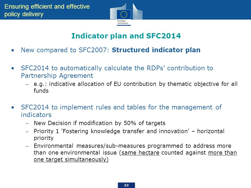 Indicator plan and SFC2014 New compared to SFC2007: Structured indicator plan SFC2014 to automatically calculate the RDPs' contribution to Partnership