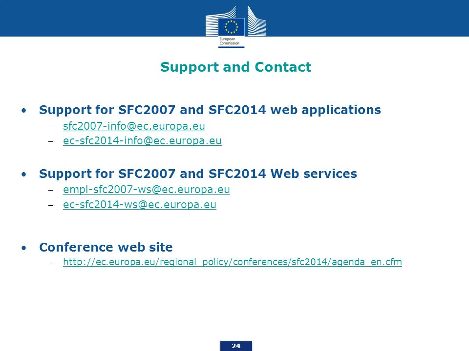 Support and Contact 24 Support for SFC2007 and SFC2014 web applications sfc2007-info@ec.europa.eu ec-sfc2014-info@ec.europa.eu Support for SFC2007 and
