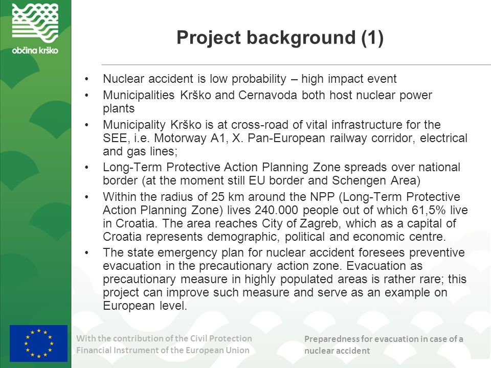 With the contribution of the Civil Protection Financial Instrument of the European Union Preparedness for evacuation in case of a nuclear accident Project background (2)