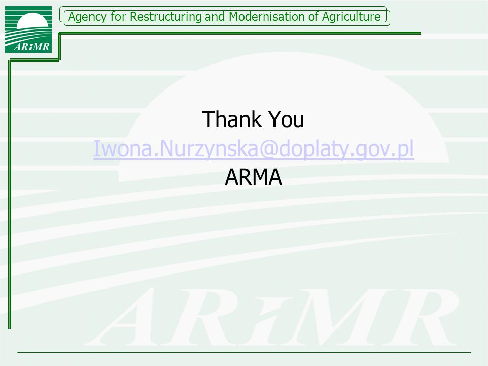 Agency for Restructuring and Modernisation of Agriculture Thank You Iwona.Nurzynska@doplaty.gov.pl ARMA
