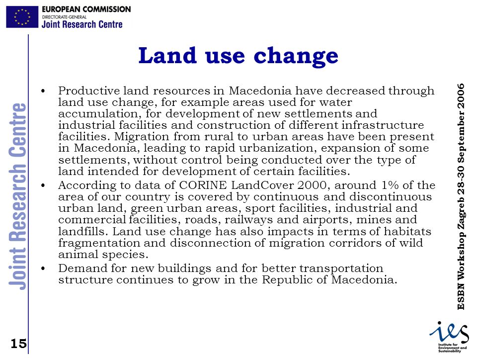 15 ESBN Workshop Zagreb 28-30 September 2006 Land use change Productive land resources in Macedonia have decreased through land use change, for exampl