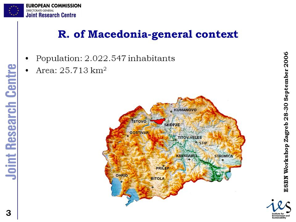 3 3 ESBN Workshop Zagreb 28-30 September 2006 R. of Macedonia-general context Population: 2.022.547 inhabitants Area: 25.713 km 2