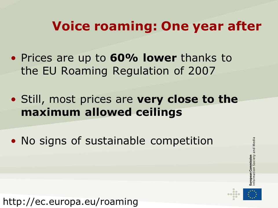 Voice roaming: One year after Prices are up to 60% lower thanks to the EU Roaming Regulation of 2007 Still, most prices are very close to the maximum