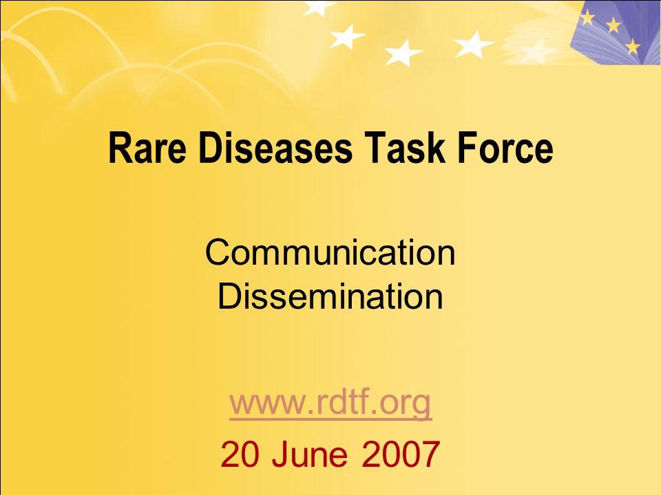 Rare Diseases Task Force Communication Dissemination www.rdtf.org 20 June 2007