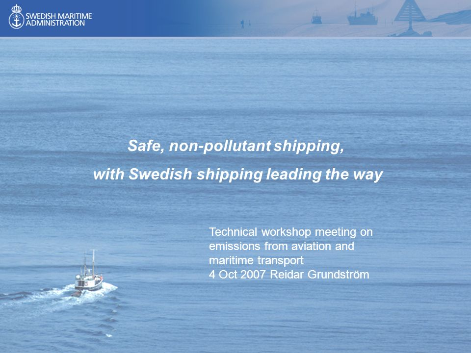 1 Safe, non-pollutant shipping, with Swedish shipping leading the way Technical workshop meeting on emissions from aviation and maritime transport 4 O