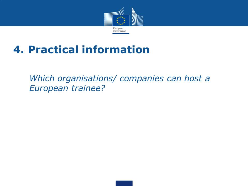 4. Practical information Which organisations/ companies can host a European trainee?