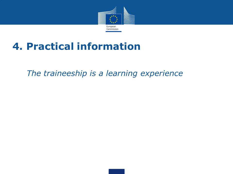 4. Practical information The traineeship is a learning experience