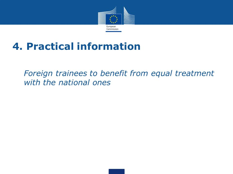 4. Practical information Foreign trainees to benefit from equal treatment with the national ones