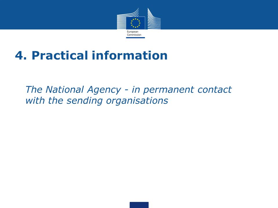 4. Practical information The National Agency - in permanent contact with the sending organisations