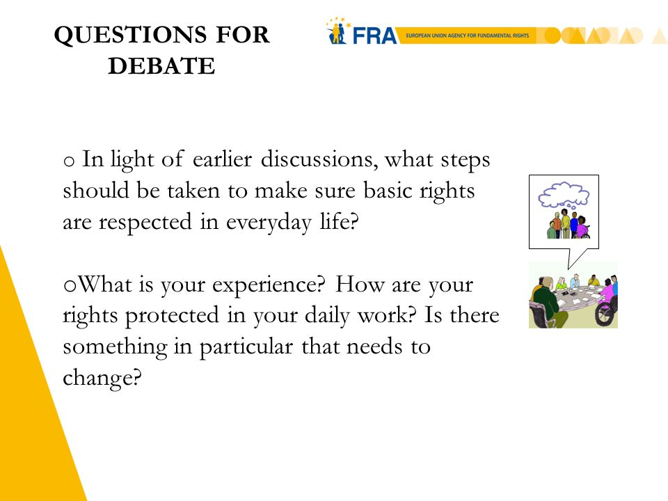 2 QUESTIONS FOR DEBATE o In light of earlier discussions, what steps should be taken to make sure basic rights are respected in everyday life.