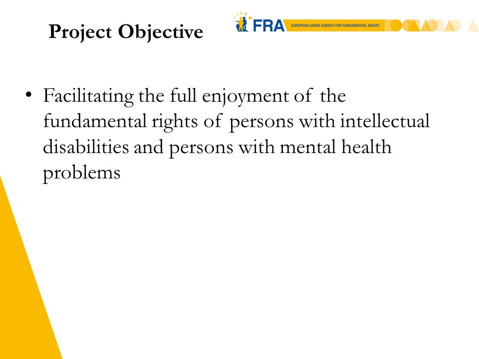 8 Project Methodology (2009 – 2012) Legal Research Collection of data through FRAs Network of Legal Experts (FRALEX); June - December 2009 Focus: national and international legal framework Social Research Primary data collection regarding the situation on the ground Focus: independent living and de-institutionalisation Networking Stakeholders consultation and reach out.