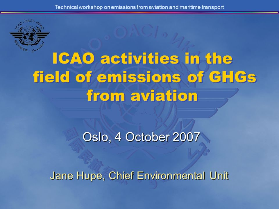 Technical workshop on emissions from aviation and maritime transport ICAO activities in the field of emissions of GHGs from aviation Oslo, 4 October 2