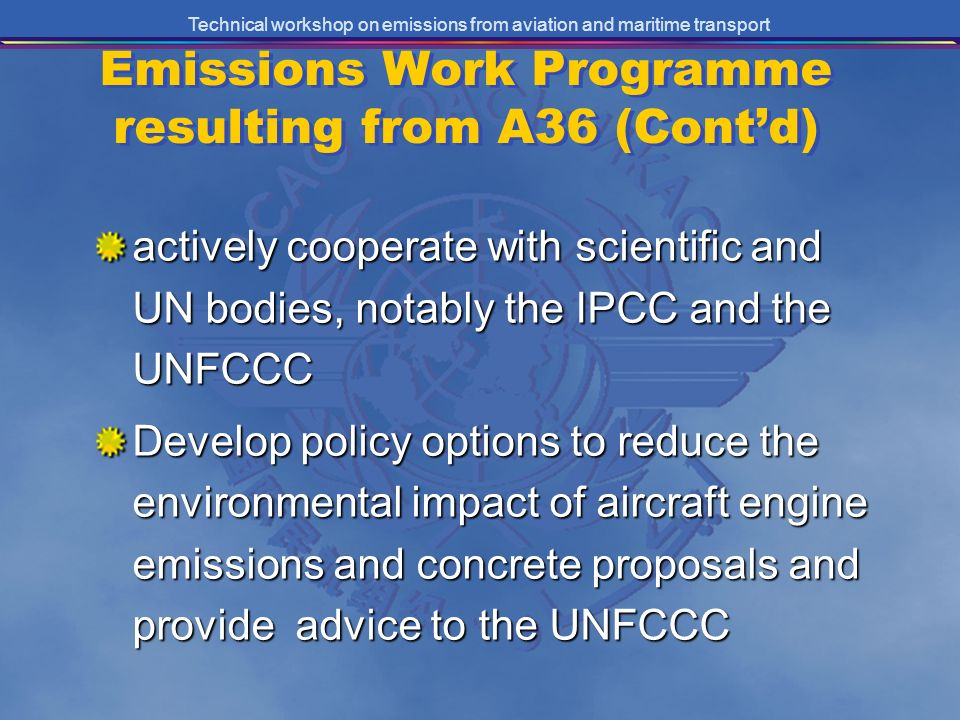 Technical workshop on emissions from aviation and maritime transport Emissions Work Programme resulting from A36 (Contd) actively cooperate with scien
