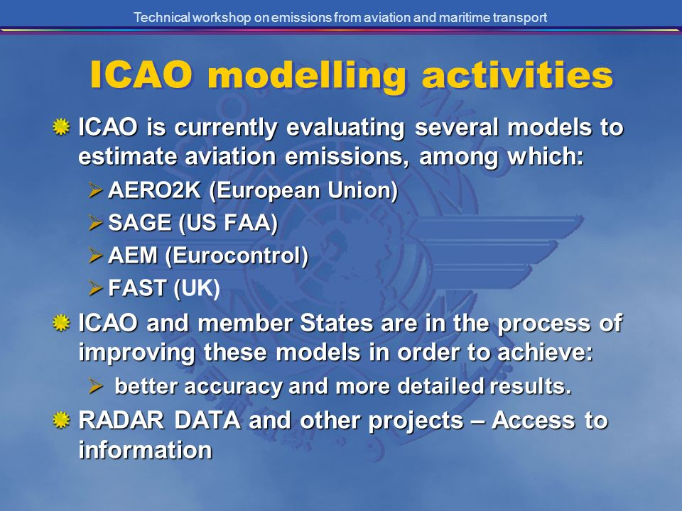 Technical workshop on emissions from aviation and maritime transport ICAO modelling activities ICAO is currently evaluating several models to estimate