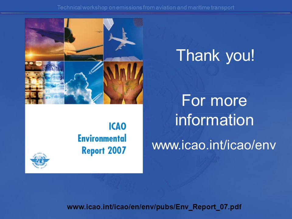 Technical workshop on emissions from aviation and maritime transport For more information www.icao.int/icao/env www.icao.int/icao/en/env/pubs/Env_Repo
